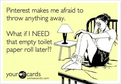 ecards funny pinterest makes me afraid to throw anything away