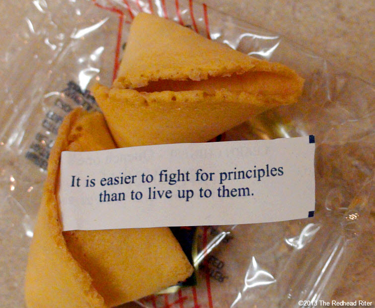 fortune cookie it is easier to fight for principles than to live up to them