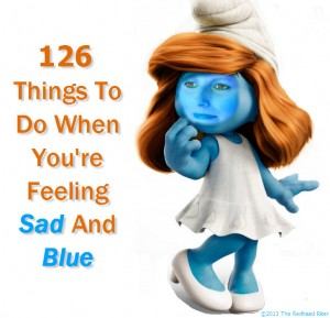 126 Things To Do When You're Feeling Sad And Blue To Help Restore Happiness In Your Life
