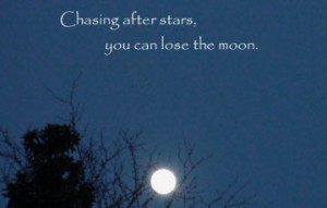 Chasing After Stars, You Can Lose The Moon