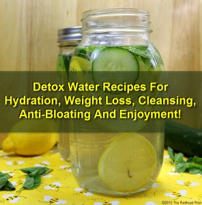 Detox Water Recipes For Hydration, Weight Loss, Cleansing, Anti-Bloating And Enjoyment!