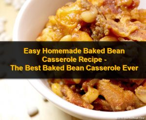 Easy Homemade Baked Bean Casserole Recipe – The Best Baked Bean Casserole Ever