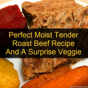 Perfect Moist Tender Roast Beef Recipe And A Surprise Veggie