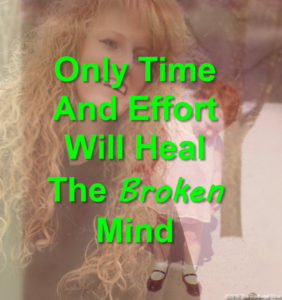 Only Time And Effort Will Heal The Broken Mind