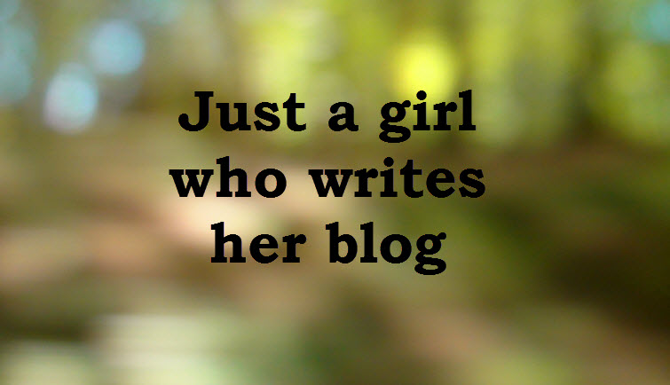 Just a girl who writes her blog