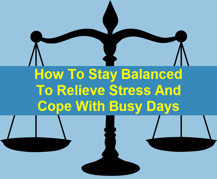 How To Stay Balanced To Relieve Stress And Cope With Busy Days tw